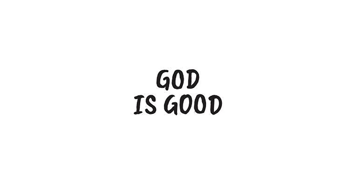 God Is Good: God Is Good Great Christian Notebook - Inspirational Religious Doodle Diary Book Gift For Catholic Christians People And Followers With Faith Who Believe In Lord Jesus Christ! Show Love