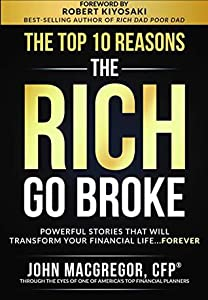 The Top 10 Reasons the Rich Go Broke: Powerful Stories That Will Transform Your Financial Life… Forever