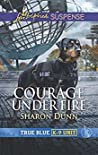 Courage Under Fire (True Blue K-9 Unit #7)