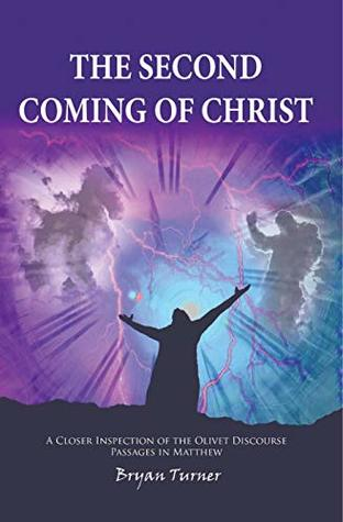 The Second Coming of Christ: A Closer Inspection of the Olivet Discourse passages in Matthew