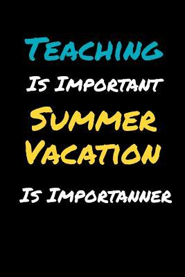 Teaching Is Important, Summer Vacation Is Importanner: Funny