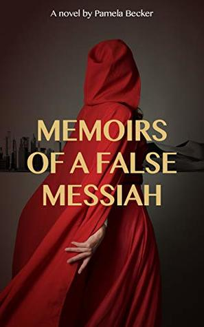 Memoirs of a False Messiah by Pamela Becker