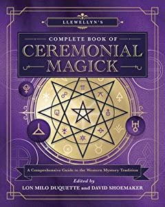 Llewellyn's Complete Book of Ceremonial Magick: A Comprehensive Guide to the Western Mystery Tradition