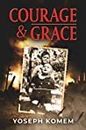 Courage and Grace: A Jewish Family's Holocaust True Survival Story During WW2 (World War II Survivor Memoir Book 5)