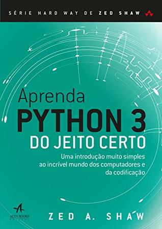 Learn Python 3 the Hard Way: A Very Simple Introduction to