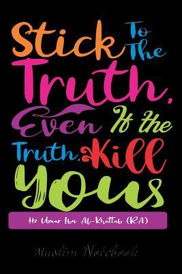 Muslim Notebook: Stick To The Truth, Even If the Truth Kill
