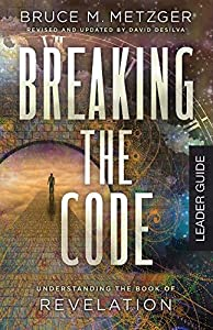 Breaking the Code Leader Guide Revised Edition: Understanding the Book of Revelation