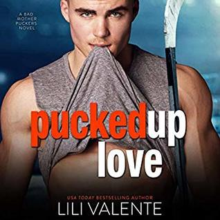 Pucked Up Love (Bad Motherpuckers, #5) by Lili Valente