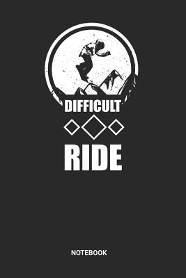 Difficult Ride Notebook: Dotted Lined Snowboarding Book for Beginners (6x9 inches) ideal as a Winter Sports Journal. Perfect as a Snowboard Mountain Track Notebook for all Snowboarder Lover. Great gift for Men and Women