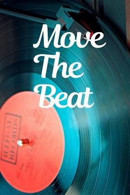 Move The Beat: Music Journal: Gifts For Music Lovers, Teachers, Students, Songwriters. Presents For Musicians. 6 x 9in Journal Ruled Notebook To Write In 200 Lined Pages