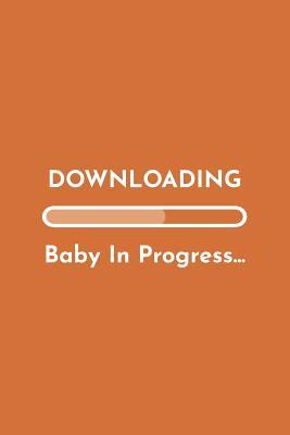 Downloading Baby In Progress: Pregnancy Announcement Book; Funny Quote Ideas For Pregnancy Announcements Diary; Pregnancy Announcement To Husband Lined Journal; Funny Cute Pregnancy Announcements Orange Planner; Baby Shower Book Gift Ideas