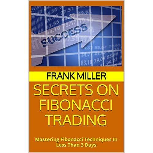SECRETS ON FIBONACCI TRADING: Mastering Fibonacci Techniques