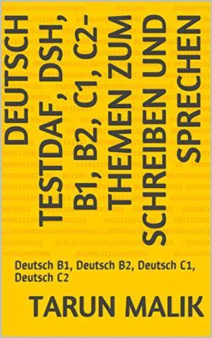 Deutsch TestDaF, DSH, B1, B2, C1, C2- Themen zum Schreiben und Sprechen: Deutsch B1, Deutsch B2, Deutsch C1, Deutsch C2