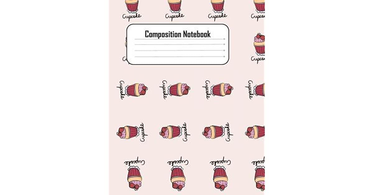 Composition Notebook: Cupcakes Journal notebook to write in  8 x 10
