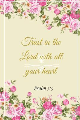 Trust In The Lord With All Your Heart  Psalm 3: 5: A Pink
