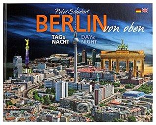 Berlin von oben: Tag & Nacht / Day & Night Peter Schubert