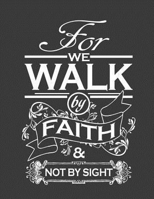 For We Walk By Faith, Not By Sight: (2 Corinthians 5:7) A