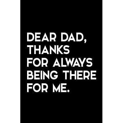 Dear Dad Thanks For Always Being There For Me Heartwarming Quote Blank Lined Novelty Notebook For Father Alternative Greeting Card Sentimental Sweet Gift From Son Or Daughter For Birthday Or