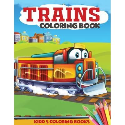 Trains Coloring Book: A Train Coloring Book For Toddlers, Preschoolers,  Kids Ages 4-8, Boys Or Girls, With 40+ Cute Illustrations Of Trains &  Locomotives By Angela Kidd