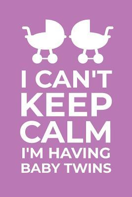 I Can\'t Keep Calm I\'m Having Baby Twins: Funny Quote ...