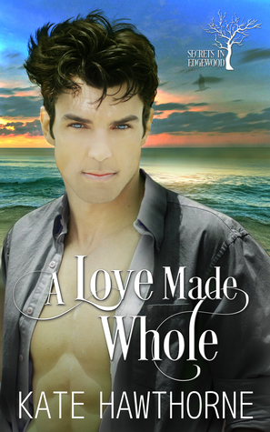 A Love Made Whole (Secrets in Edgewood #3)