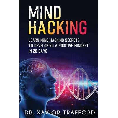 Mind Hacking: Learn Mind Hacking Secrets to Developing a Positive