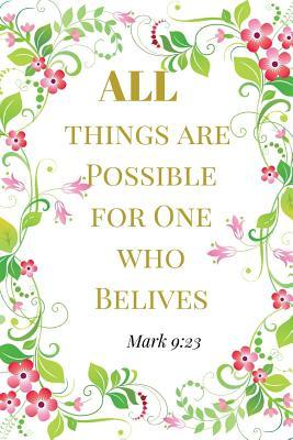 All Things Are Possible For One Who Believes. Mark 9: 23: : A Green Gold Blank Floral Christian Journal, Notebook, Organizer And Diary With Loving Uplifting And Encouraging Bible Verse Scripture Quotes Cover For Hope, Prayer Journaling to Write in