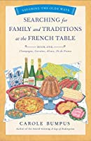 Searching for Family and Traditions at the French Table, Book One (Champagne, Alsace, Lorraine, and Paris regions) (The Savoring the Olde Ways Series)
