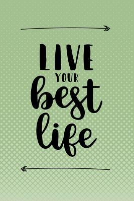 Live Your Best Life Quote Journal With Motivational Quotes On Each Page Blank Lined Notebook For