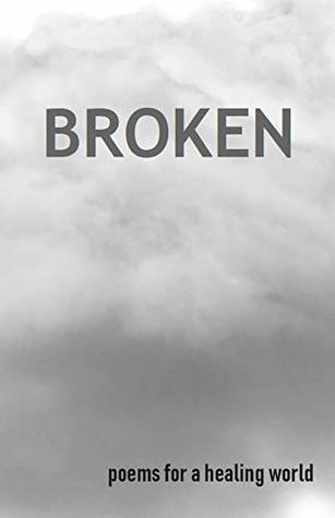 BROKEN: Poems for a healing world by Breaking Burgh