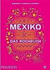 Mexiko - Das Kochbuch: Die Bibel der mexikanischen Küche