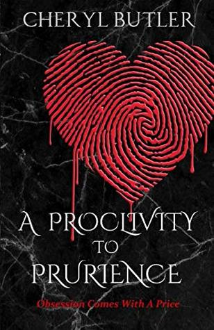 A Proclivity To Prurience: Obsession Comes With A Price (The Obsession Trilogy)