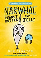 Peanut Butter and Jelly (Narwhal and Jelly 3) (A Narwhal and Jelly book)