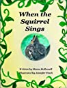When the Squirrel Sings by Shana Hollowell
