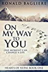 On My Way To You: One Moment Can Change A Life (Hearts Of Nepal Book 1)