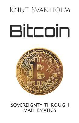 Bitcoin: Sovereignty through mathematics