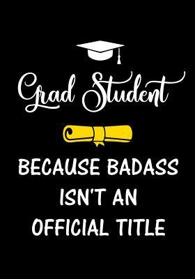 grad student because badass isn t an official title inspirational