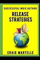 Release Strategies: Plan your self-publishing schedule for maximum benefit (Successful Indie Author)