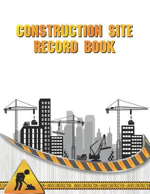 Construction Site Record Book Daily Report For Construction Site Work Progressive Safety Issue Man Power Superintendent And Maintenance Log Book By John Concan