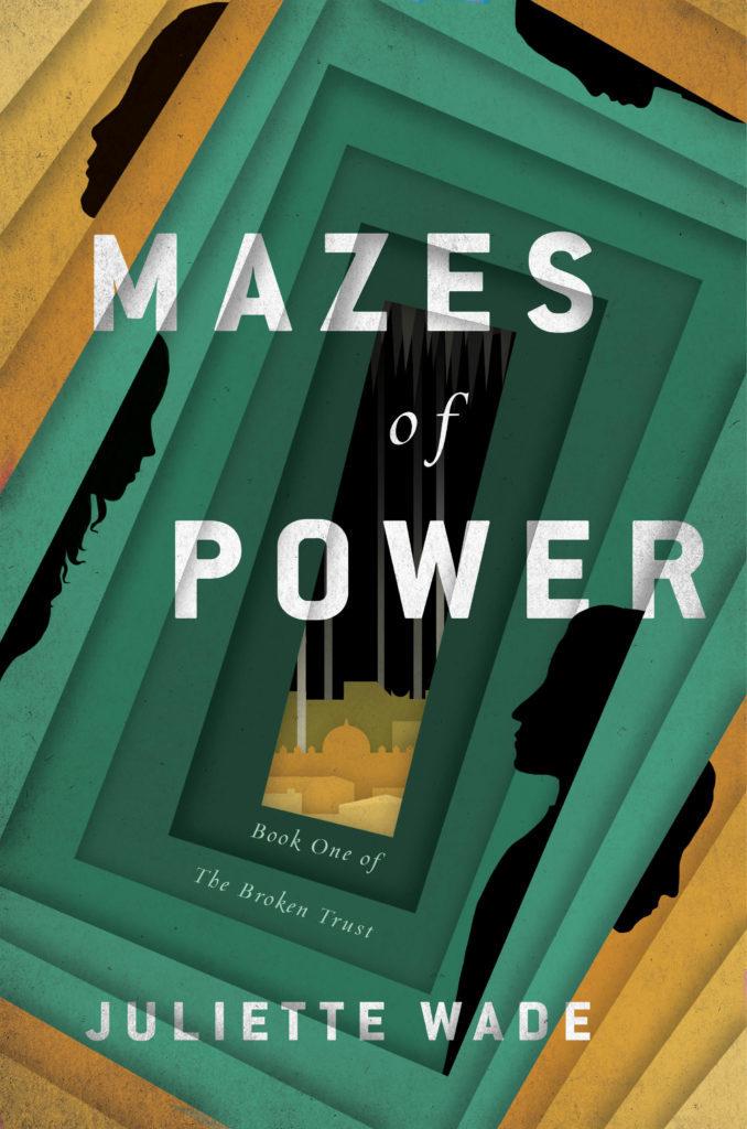 Mazes of Power - Juliette Wade