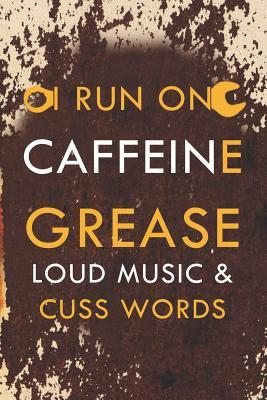 I Run On Caffeine Grease Loud Music & Cuss Words: Blank Lined Notebook ( Mechanic ) (Orange)