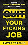 Quit Your F*cking Job: Escape the Great American Hoax and Live Free