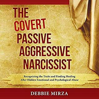 The Covert Passive-Aggressive Narcissist by Debbie Mirza