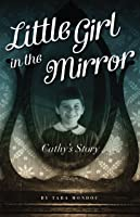 Little Girl in the Mirror: Cathy's Story