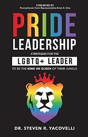 Pride Leadership: Strategies for the LGBTQ+ Leader to be the King or Queen of Their Jungle