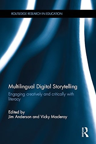 Multilingual Digital Storytelling: Engaging creatively and critically with literacy (Routledge Research in Education)