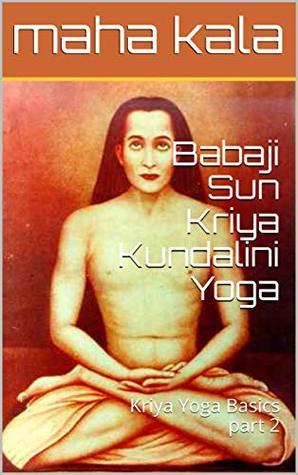 Babaji Sun Kriya Kundalini Yoga: Kriya Yoga Basics part 2 by MAHA KALA