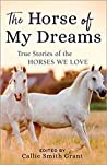 The Horse of My Dreams: True Stories of the Horses We Love