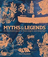 Myths  Legends: An illustrated guide to their origins and meanings