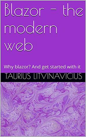 Blazor - the modern web: Why blazor? And get started with it by